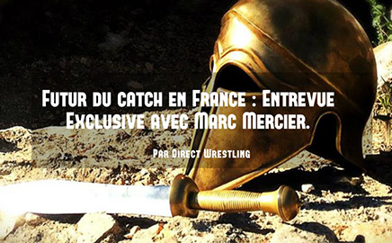 Interview Exclusive de Marc Mercier pour Direct Wrestling