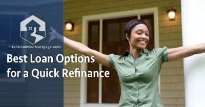 Best Loan Options for a Quick Refinance - FHAStreamlineMortgage.com
