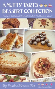 A Nutty Tart's Dessert Collection: Easy & Delicious Desserts, Cakes, Puddings & Treats