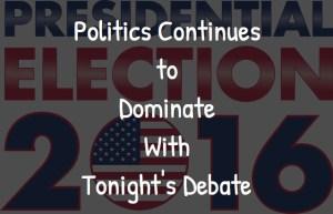 Politics Continues to Dominate