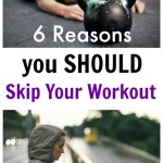 6 Reasons You Should Skip Your Workout. Re you guilty of working out during one of these 6 times you really should not?