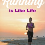 4 Ways Running is Like Life. You get out of running what you put in. There are definite parallels to running and life in this article.