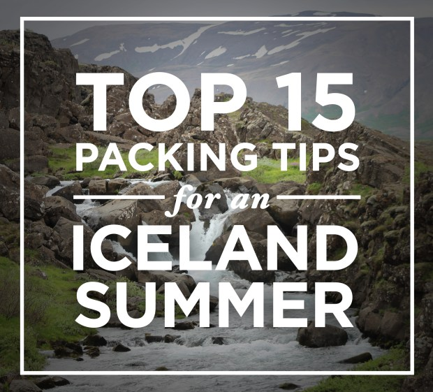 Top 15 Packing Tips for an Iceland Summer