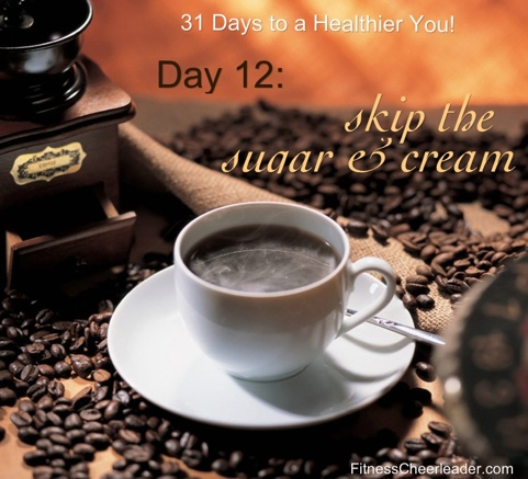 Your Healthiest Year Ever, Day 12: Skip the Cream and Sugar