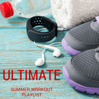 ULTIMATE SUMMER WORKOUT PLAYLIST