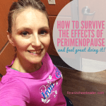How to survive the effects of perimenopause - and feel great doing it!