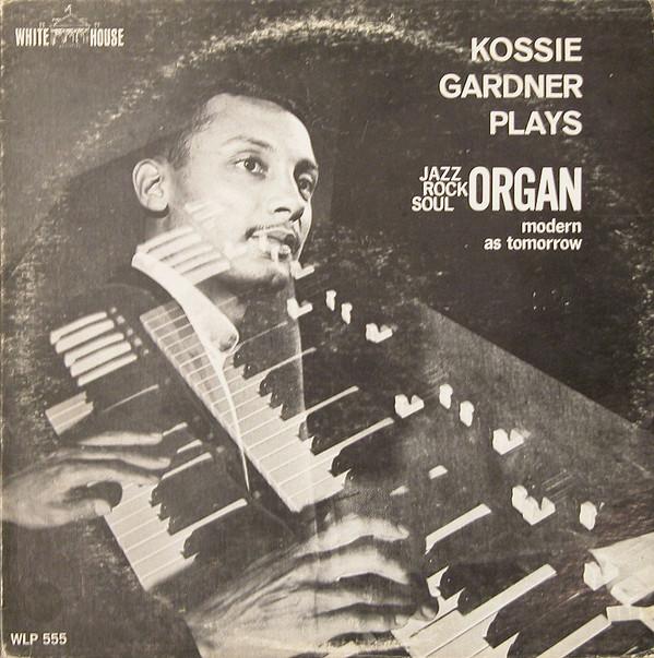 Kossie Gardner - Plays Jazz Rock Soul Organ