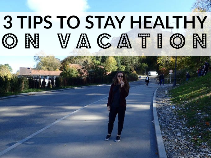 3 Tips to Stay Healthy On Vacation