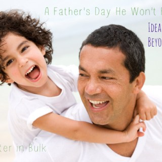 How to Create a Father's Day He Won't Forget