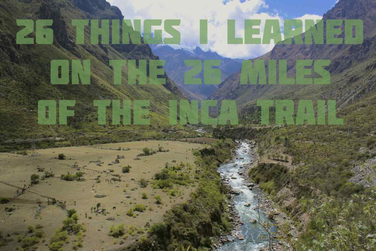 26 Things I Learned on the 26 Miles of the Inca Trail