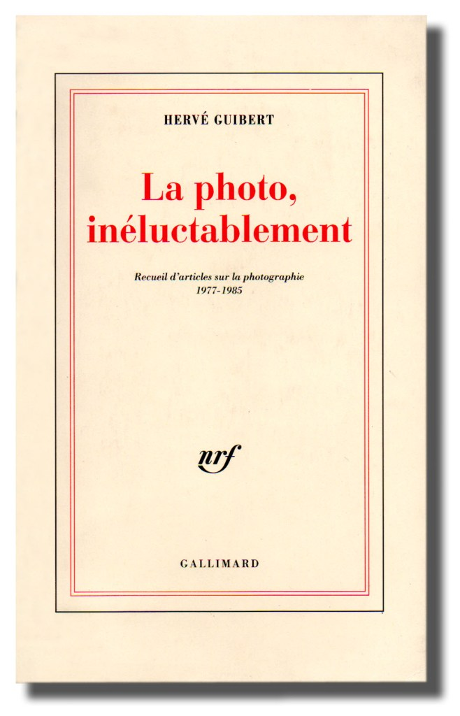 Hervé Guibert, La photo, inéluctablement
