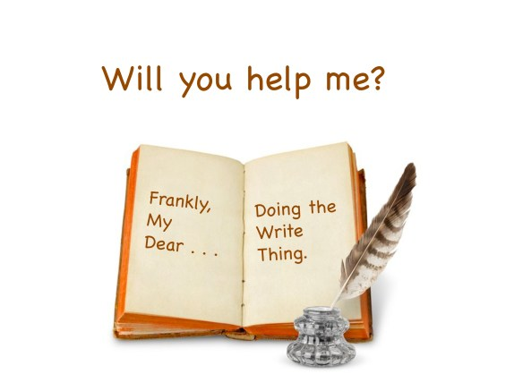 Frankly, My Dear . . . Will you help me?