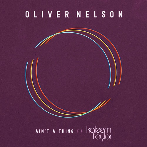 Listen: Oliver Nelson - Ain't A Thing (ft. Kaleem Taylor)