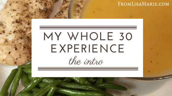 My Whole 30 Experience Intro | FromLisaMarie.com