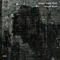 Vijay Iyer Trio - Break Stuff (2015) [24bit FLAC]