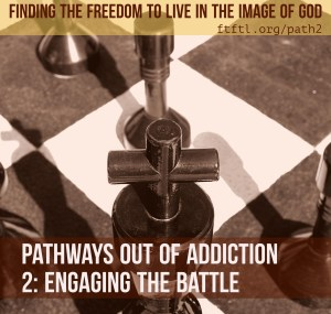 Pathways out of Addiction 2: Engaging the Battle