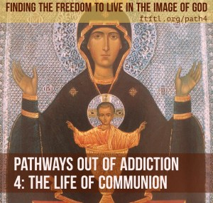 Pathways out of Addiction 4: Living in Communion