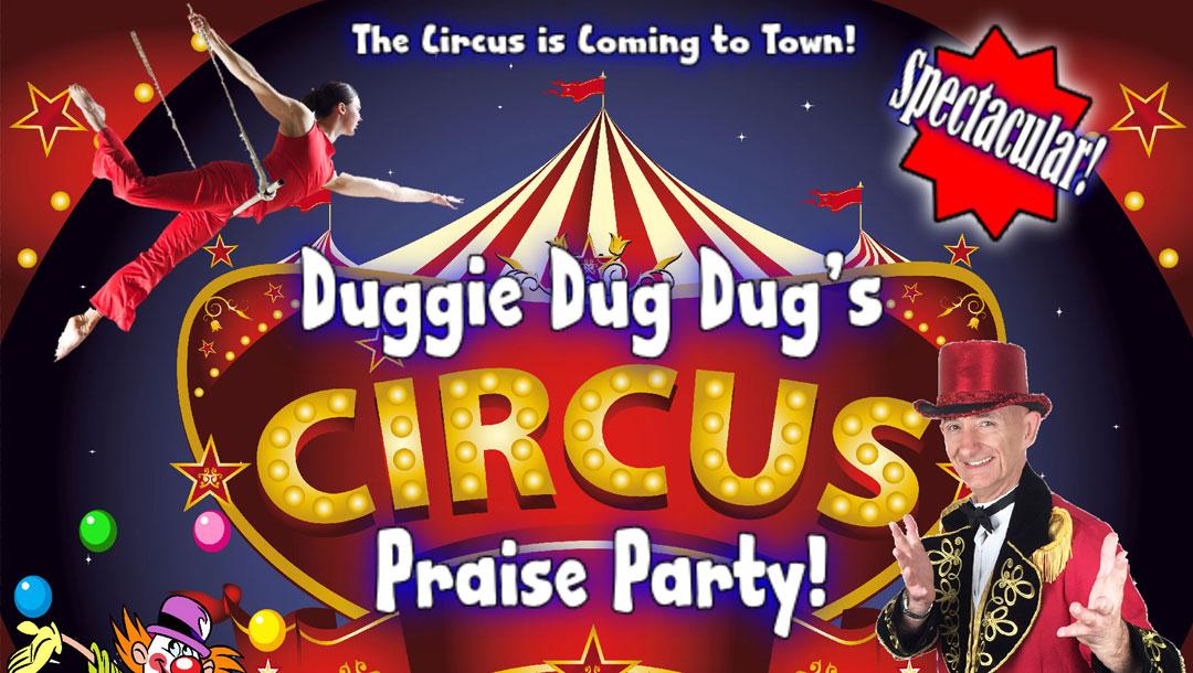 Duggie Dug Dug's Circus Praise Party
