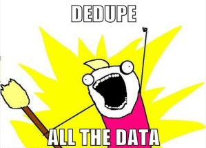 DEDUPE ALL THE DATA