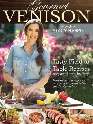 Gourmet Venison with Stacy Harris