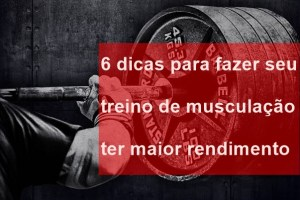 6-dicas-para-fazer-seu-treino-de-musculacao-ter-maior-rendimento