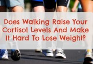 Does Walking Raise Your Cortisol And Cause Weight Gain?