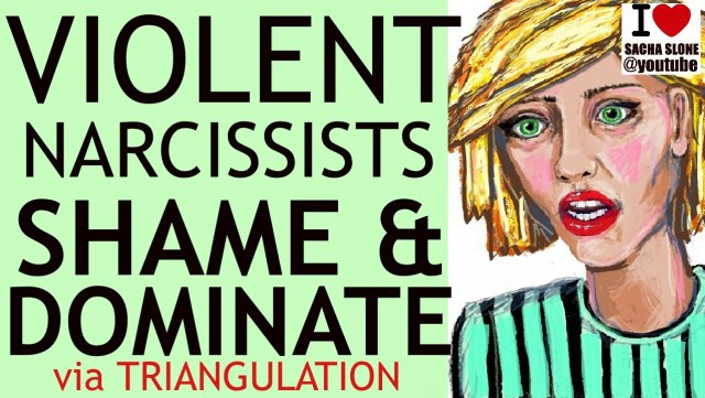 THE VIOLENT NARCISSIST  – Triangulation is Aggression