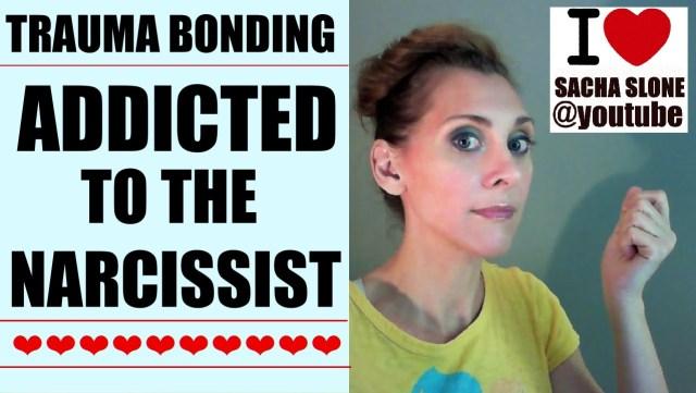 Addicted To The Narcissist : Trauma Bonding