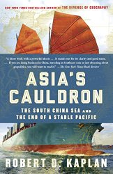 Asia's Cauldron: The South China Sea and the End of a Stable Pacific by Robert D. Kaplan