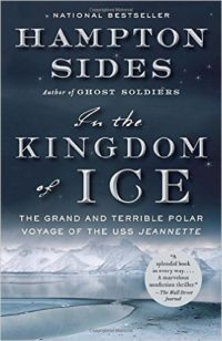 Related Book: In the Kingdom of Ice - The Grand and Terrible Polar Voyage of the USS Jeannette by Hampton Sides