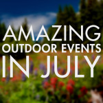 Amazing Outdoor Events Happening in July