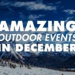 Amazing Outdoor Events Happening in December