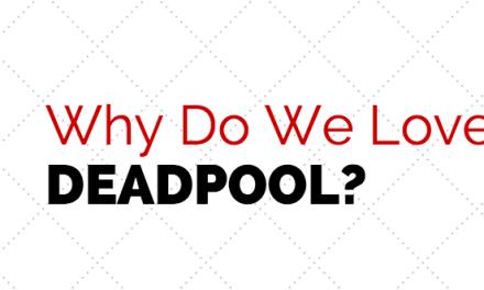 Why Do We Love Deadpool?