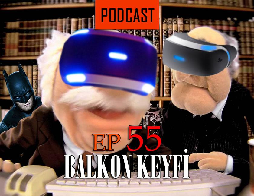 Balkon Keyfi 55 – PSVR ve VR