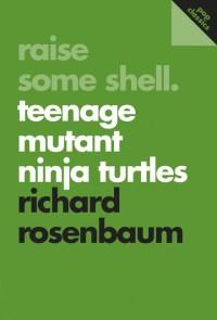 Raise-Some-Shell-Teenage-Mutant-Ninja-Turtles-Richard-Rosenbaum-ECW-Press