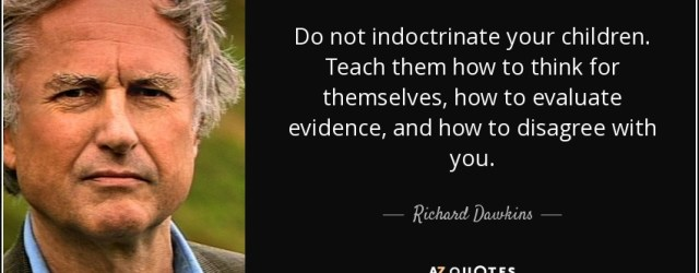 quote-do-not-indoctrinate-your-children-teach-them-how-to-think-for-themselves-how-to-evaluate-richard-dawkins-47-22-45