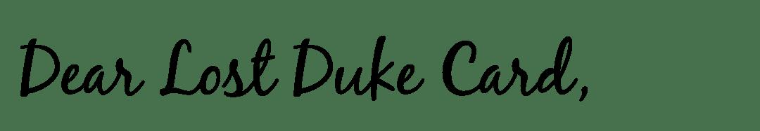 dear lost duke card