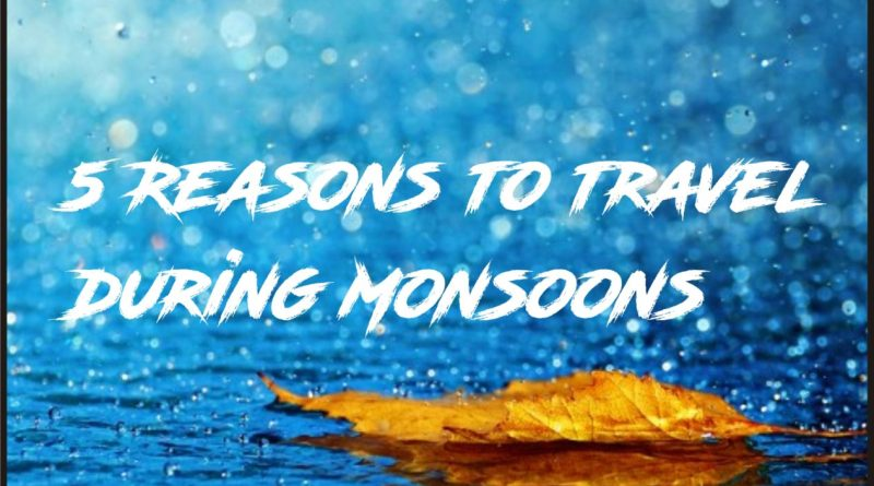 5 Reasons to travel during Monsoons