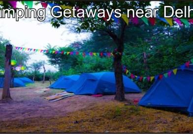 Camping Getaways near Delhi !!