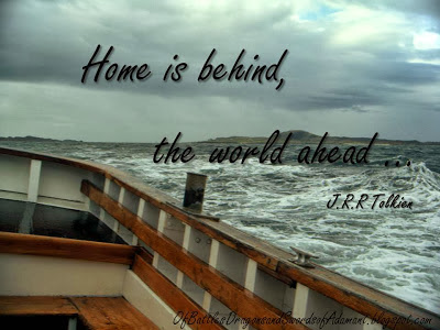 """""""Home is behind, the world ahead."""""""