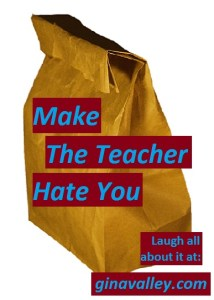 Humor Funny Humorous Family Life Love Laugh Laughter Parenting Mom Moms Dad Dads Parenting Child Kid Kids Children Son Sons Daughter Daughters Brother Brothers Sister Sisters Grandparent Grandma Grandpa Grandparents Grandfather Grandmother Parenting Gina Valley Make The Teacher Hate You