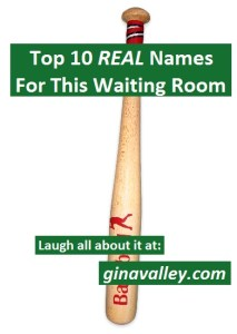 Humor Funny Humorous Family Life Love Laugh Laughter Parenting Mom Moms Dad Dads Parenting Child Kid Kids Children Son Sons Daughter Daughters Brother Brothers Sister Sisters Grandparent Grandma Grandpa Grandparents Grandfather Grandmother Parenting Gina Valley Top 10 REAL Names For This Waiting Room Healthcare Waiting