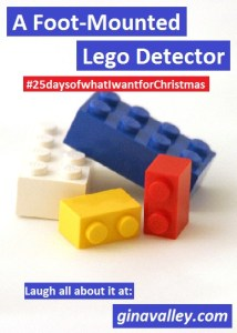Humor Funny Humorous Family Life Love Laugh Laughter Parenting Mom Moms Dad Dads Parenting Child Kid Kids Children Son Sons Daughter Daughters Brother Brothers Sister Sisters Grandparent Grandma Grandpa Grandparents Grandfather Grandmother Parenting Gina Valley A Foot-Mounted Lego Detector #25daysofwhatIwantforChristmas