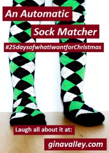 Humor Funny Humorous Family Life Love Laugh Laughter Parenting Mom Moms Dad Dads Parenting Child Kid Kids Children Son Sons Daughter Daughters Brother Brothers Sister Sisters Grandparent Grandma Grandpa Grandparents Grandfather Grandmother Parenting Gina Valley An Automatic Sock Matcher  #25daysofwhatIwantforChristmas