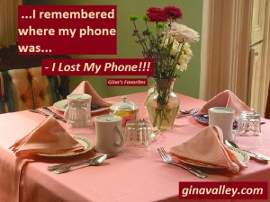 Humor Funny Humorous Family Life Love Laugh Laughter Parenting Mom Moms Dad Dads Parenting Child Kid Kids Children Son Sons Daughter Daughters Brother Brothers Sister Sisters Grandparent Grandma Grandpa Grandparents Grandfather Grandmother Parenting Gina Valley I Lost My Phone!!! ...Gina's Favorites Cell Phone