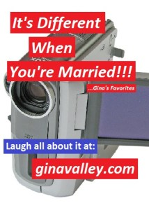 Humor Funny Humorous Family Life Love Laugh Laughter Parenting Mom Moms Dad Dads Parenting Child Kid Kids Children Son Sons Daughter Daughters Brother Brothers Sister Sisters Grandparent Grandma Grandpa Grandparents Grandfather Grandmother Parenting Gina Valley  It's Different When You're Married ...Gina's Favorites Marriage
