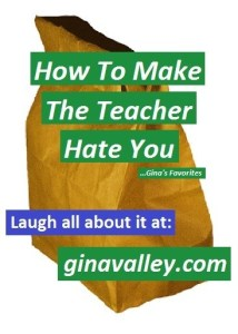 Humor Funny Humorous Family Life Love Laugh Laughter Parenting Mom Moms Dad Dads Parenting Child Kid Kids Children Son Sons Daughter Daughters Brother Brothers Sister Sisters Grandparent Grandma Grandpa Grandparents Grandfather Grandmother Parenting Gina Valley Make The Teacher Hate You ...Gina's Favorites