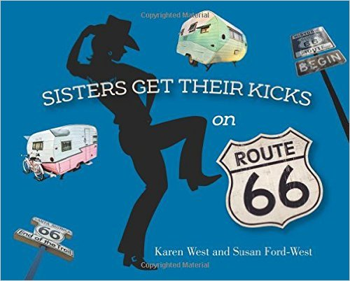 Sisters on the Fly Karen West and Susan Ford West's book on their bucket list trip across the iconic Route 66