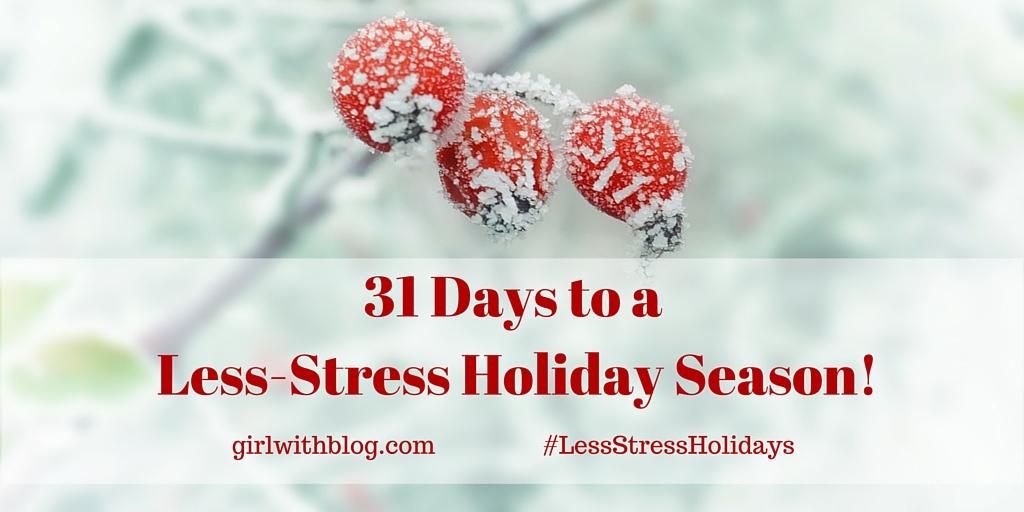31 Days to a Less-Stress Holiday Season! girlwithblog.com