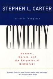 Civility: Manners, Morals and the The Etiquette of Democracy